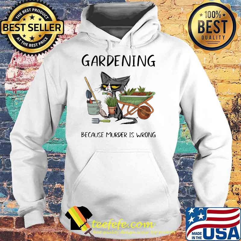 Gardening Because Murder Is Wrong Cat Shirt Hoodie