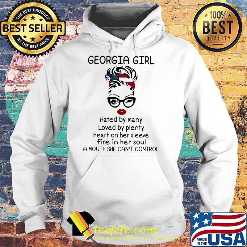 Georgia Girl Hated By Many Loved By Plenty Fire In Her Soul A Nouth She Can't Control Shirt Hoodie
