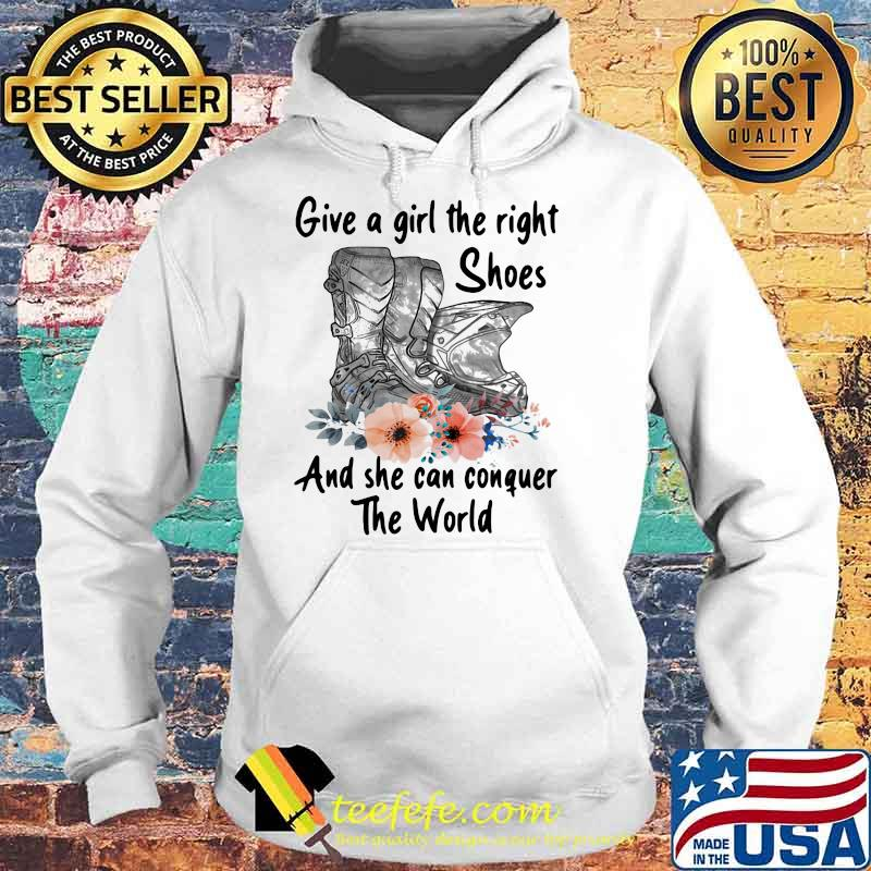 Give A Girl The Right Shes And She Can Conguer The World Shirt Hoodie