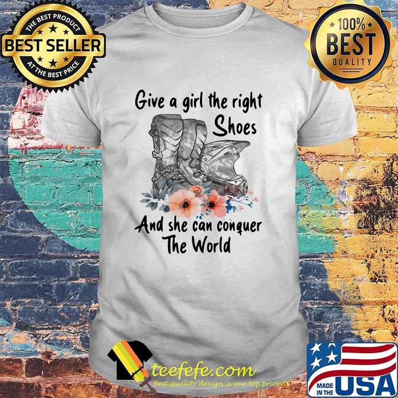 Give A Girl The Right Shes And She Can Conguer The World Shirt