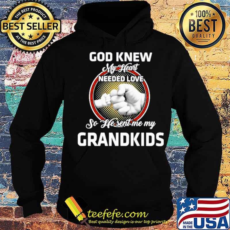 God knew my heart needed love so he sent me my grandkids Hoodie