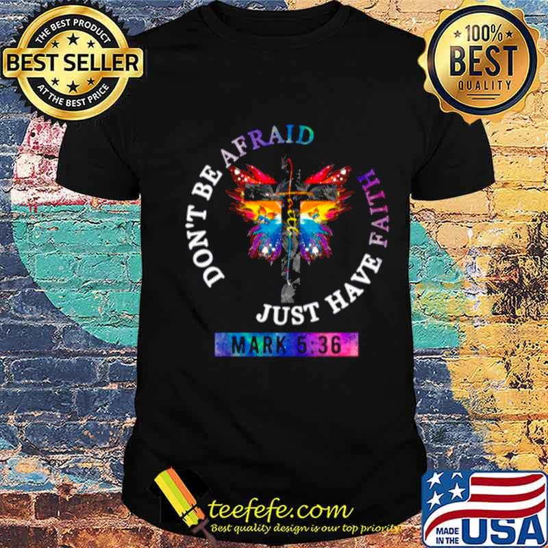 Got And Butterfly Dont Be Afraid Just Have Faith shirt