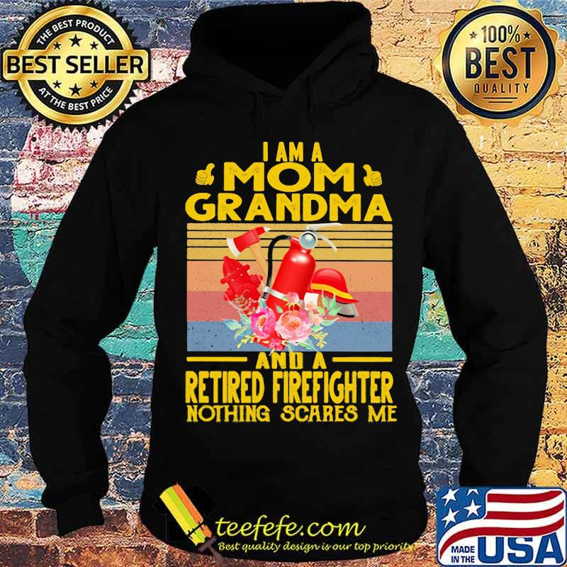 I Am A Mom Grandma And A Retired Firefighter Nothing Scares Me Flowers Vintage Shirt