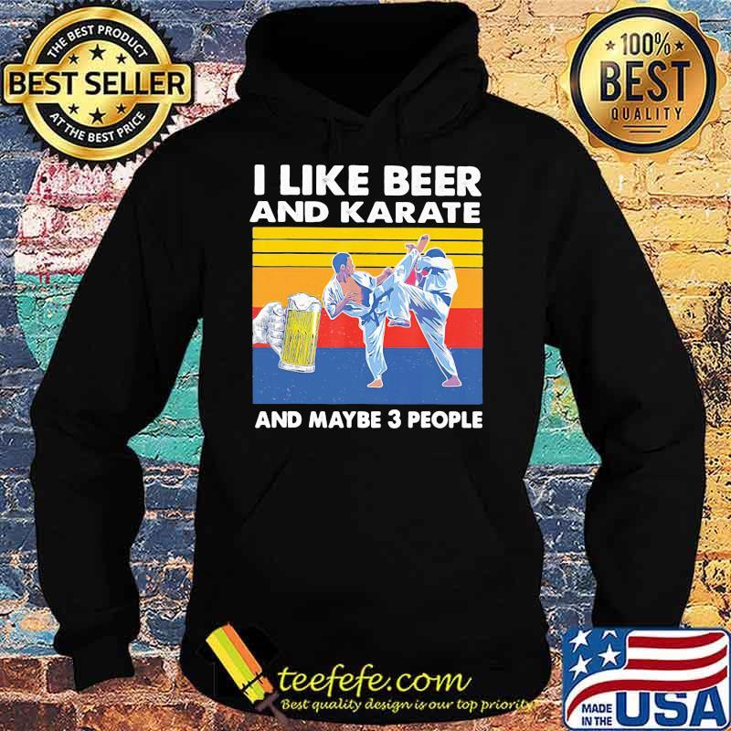 I Like Beer And Karate And Maybe 3 People Vintage Shirt Hoodie