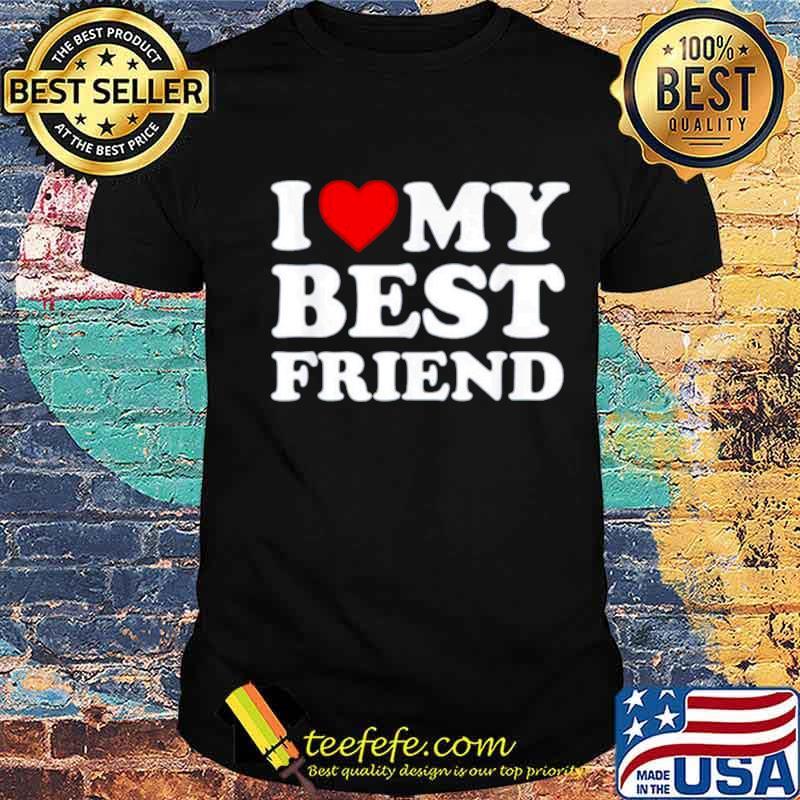 I love my best friend shirt