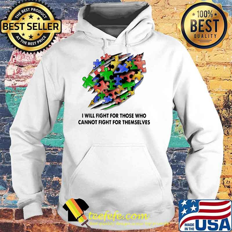 I Will Fight For Those Who Cannot Fight For Themselves Austim Aweraness Shirt Hoodie