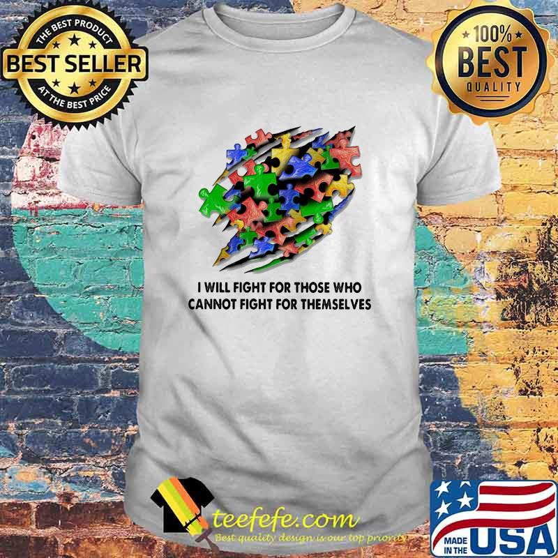 I Will Fight For Those Who Cannot Fight For Themselves Austim Aweraness Shirt