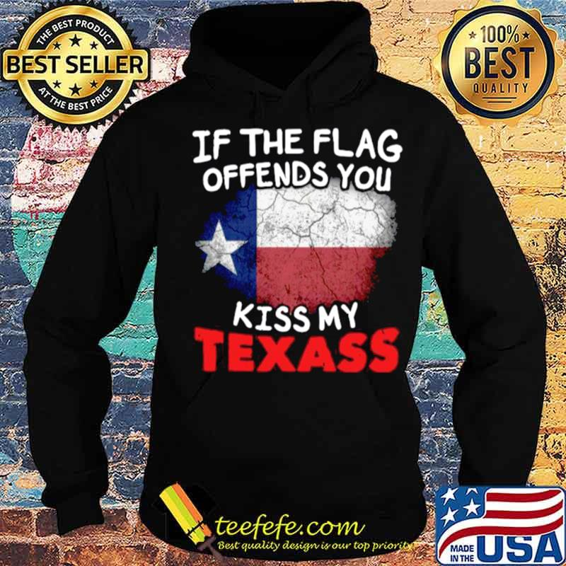 If The Flag Offends You Kiss My Texas Hoodie