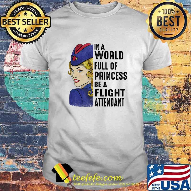 In A World Full Of Princess Be A Flight Attendant Navy Blue Air Shirt
