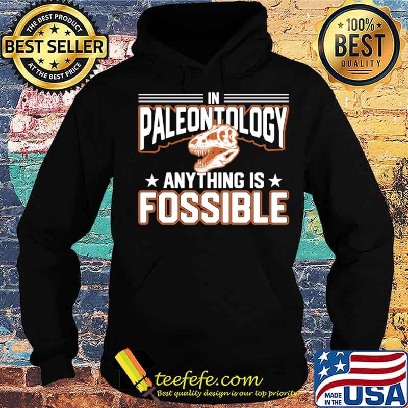 In Paleontology Anything is Fossible Paleontology Hoodie