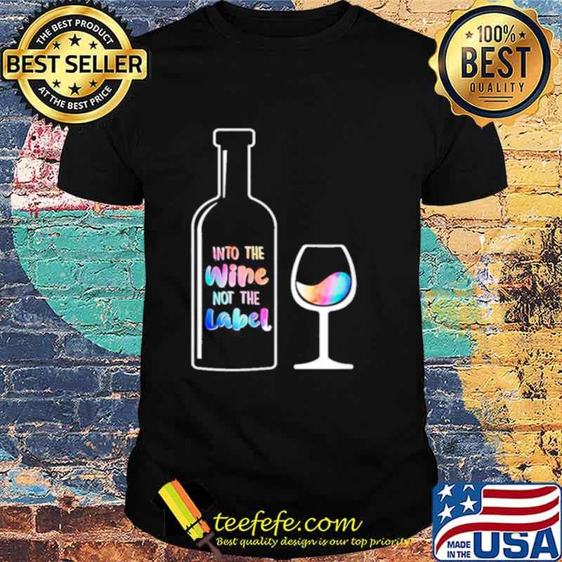 Into The Wine Not The Label LGBT shirt