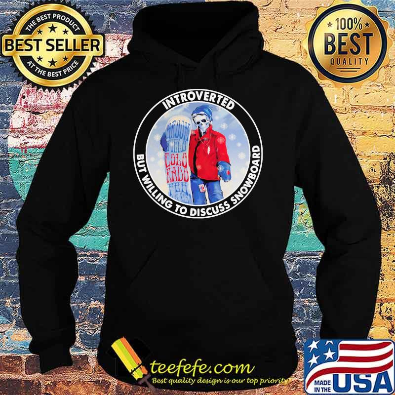 Introverted But Willing To Discuss Snowboard Skull Shirt Hoodie