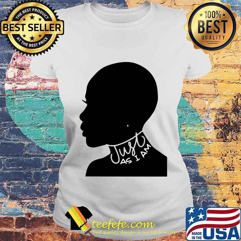Just As I Am Black Girl Shirt Laides tee