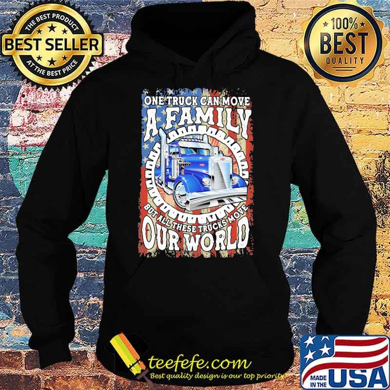 One Truck Can Move A Family But All These TRucks Move Our World American Flag Shirt Hoodie