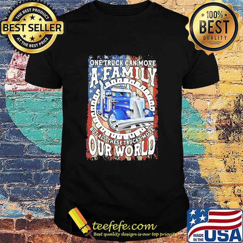 One Truck Can Move A Family But All These TRucks Move Our World American Flag Shirt