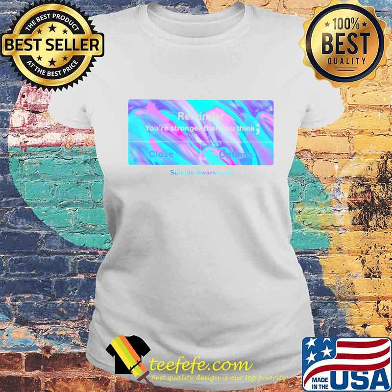 Reminder You're Stronger Than You Think Close Or Options Hologram Shirt Laides tee