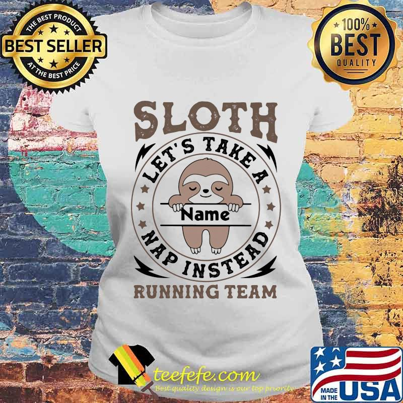 Sloth Let's Take A Name Nap Instead Running Team Stars Shirt Laides tee