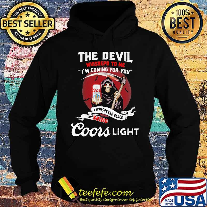The Devil Whispepd To Me I'm Coming For You Coor Light Black Bring Death Shirt Hoodie