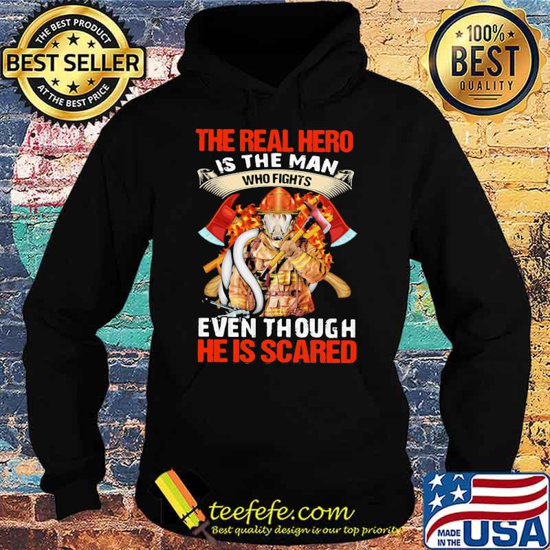 The Real Hero Is The Man Who Fights Even Though He Is Scared Fireman Shirt Hoodie