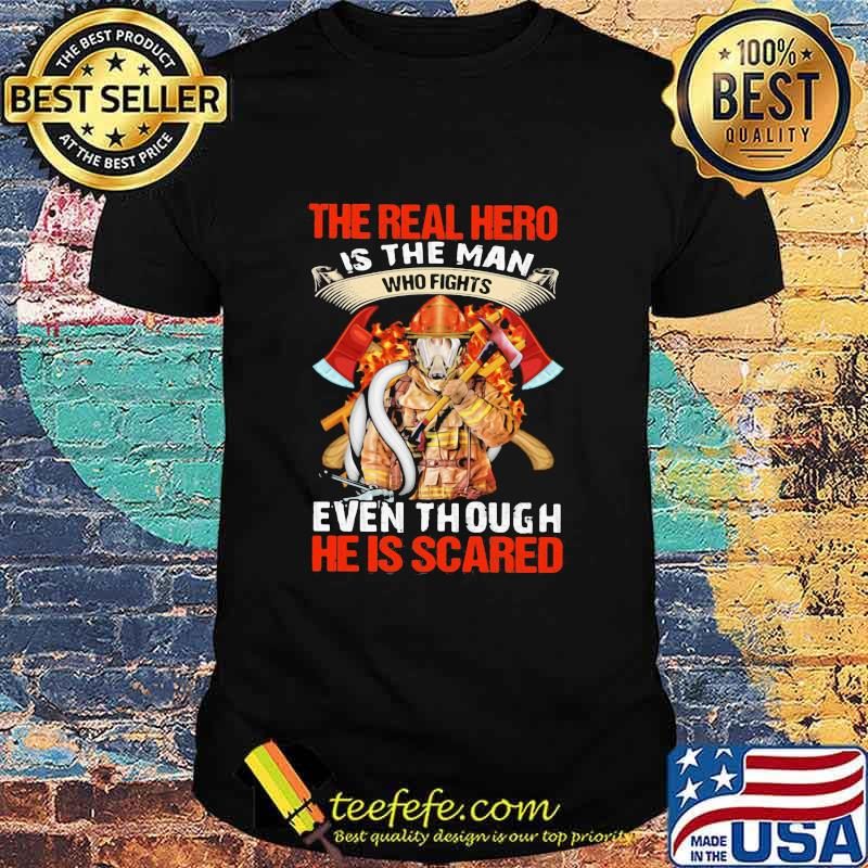 The Real Hero Is The Man Who Fights Even Though He Is Scared Fireman Shirt