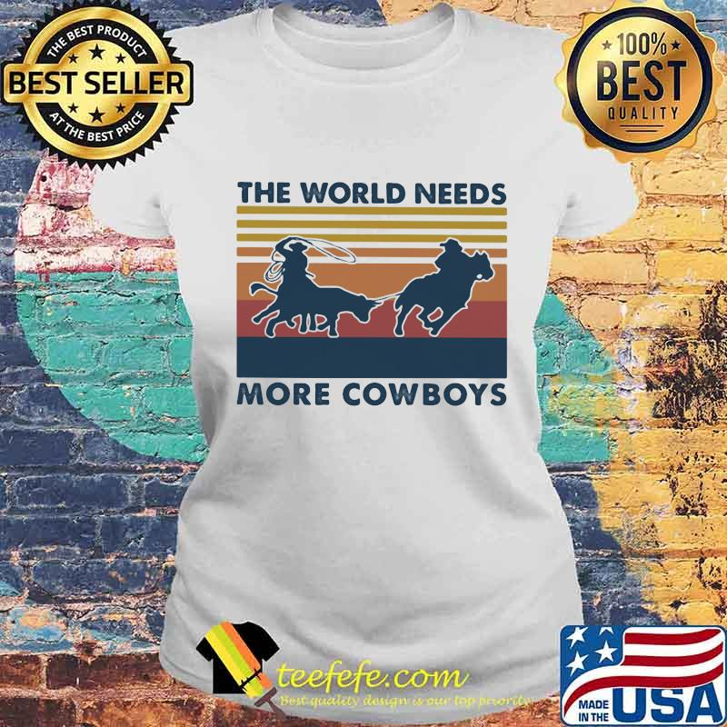 The World Needs More Cowboys Vintage Shirt Laides tee