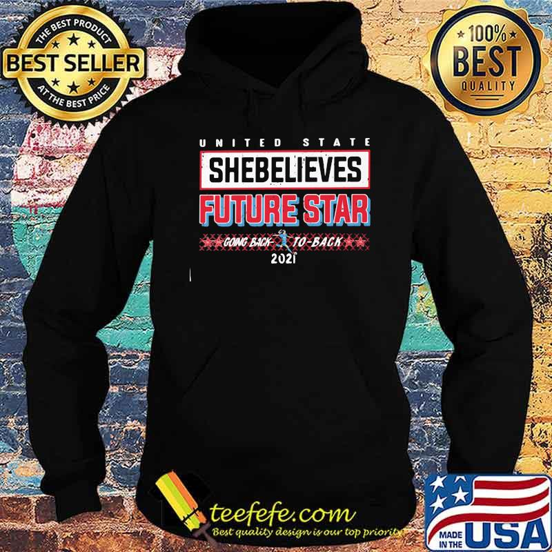 United State Shebelieves Future Star Going Back 2021 Shirt Hoodie