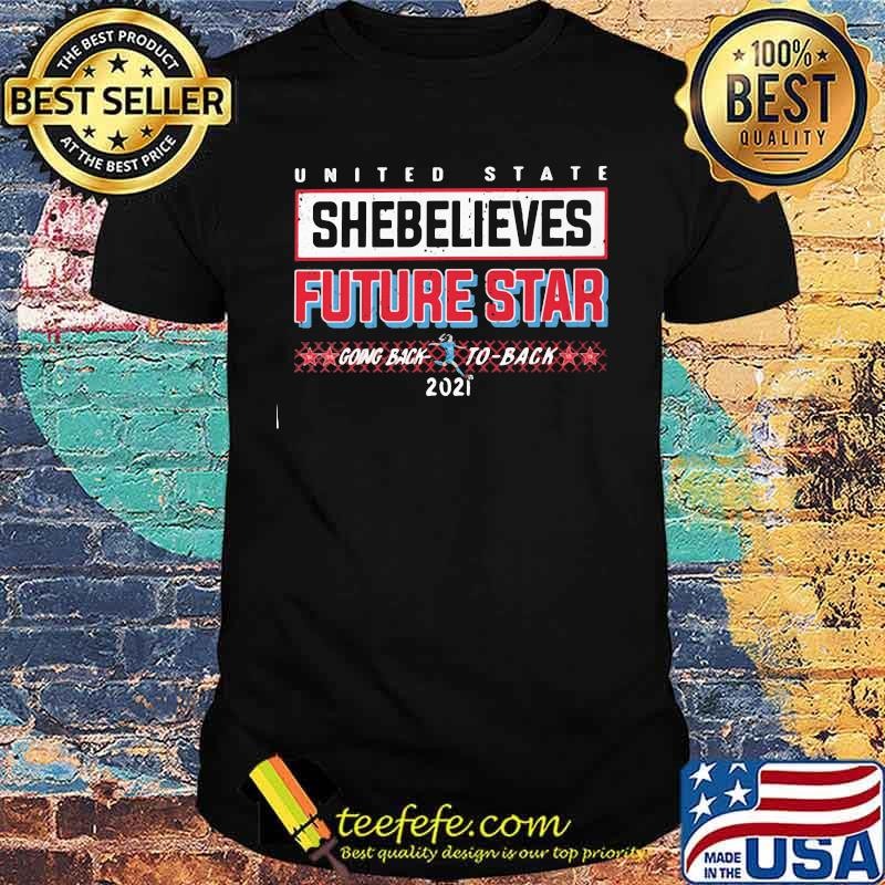 United State Shebelieves Future Star Going Back 2021 Shirt
