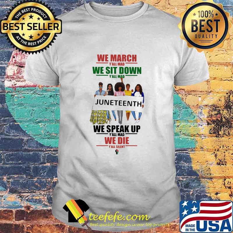 We March Y'all Mad We Sit Down Juneteenth We Speak Up We Die Shirt