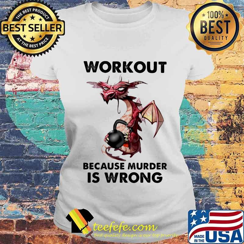 Workout Because Murder Is Wrong Dragon Gym Shirt Laides tee