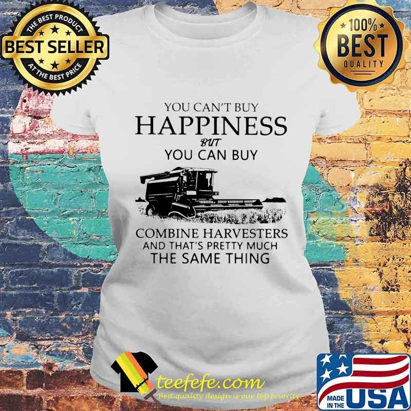 You Can't Buy Happiness But You Can Buy Combine Harvesters The Same Things Shirt Laides tee