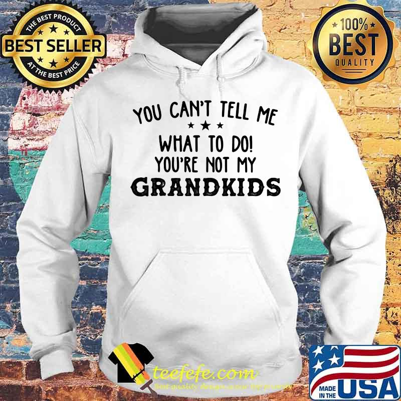 You Can't Tell Me What To Do You're Not My Grandkids Stars Shirt