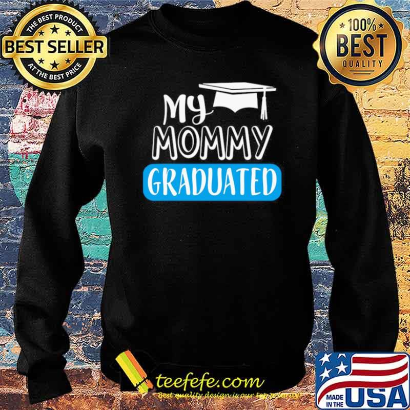 Adorable My Mommy Graduated For Son Or Daughter Sweater