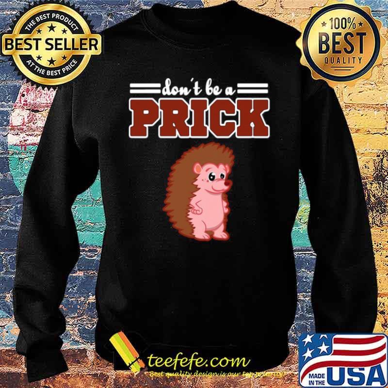 Hedgehog Animal Gifts Don't Be A Prick Sweater