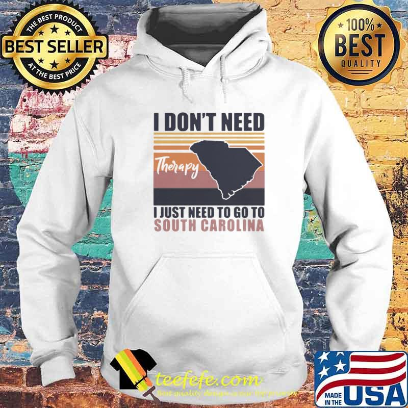 I Don't Need Therapy I Just Need To Go South Carolina Vintage Hoodie