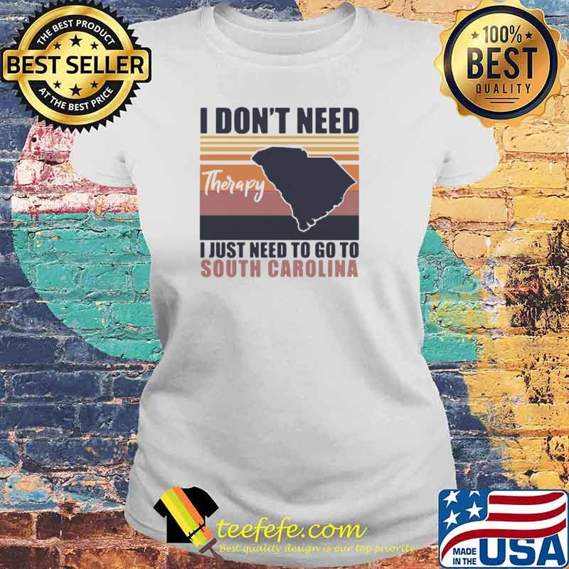 I Don't Need Therapy I Just Need To Go South Carolina Vintage Laides tee