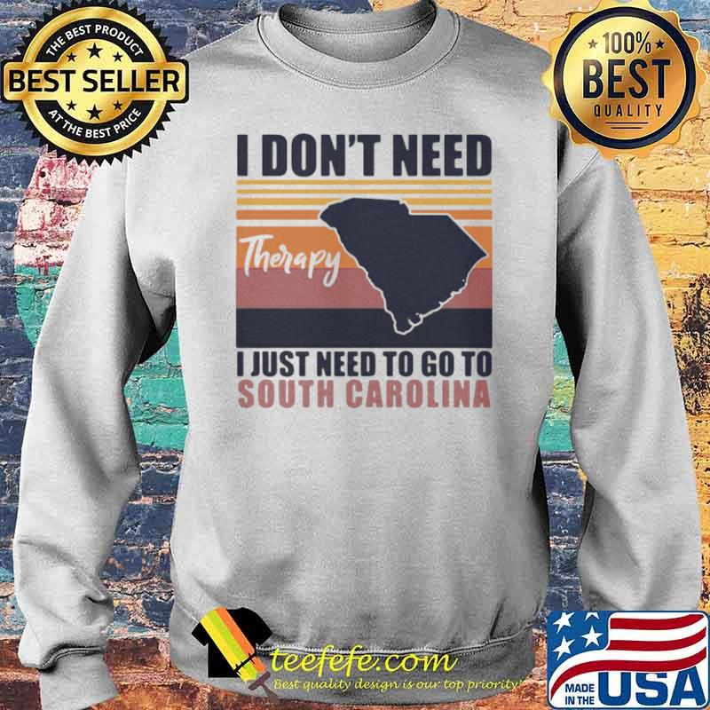 I Don't Need Therapy I Just Need To Go South Carolina Vintage Sweater