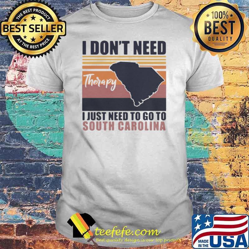 I Don't Need Therapy I Just Need To Go South Carolina Vintage shirt
