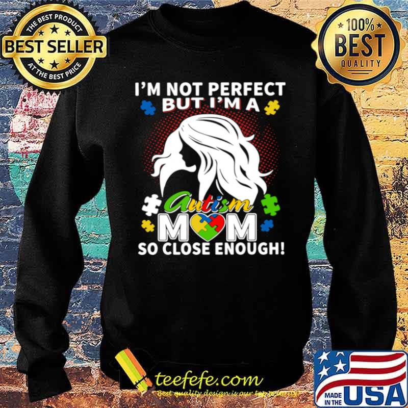 I'm Not Perfect But I'm A Autism Mom So Close Enough Sweater