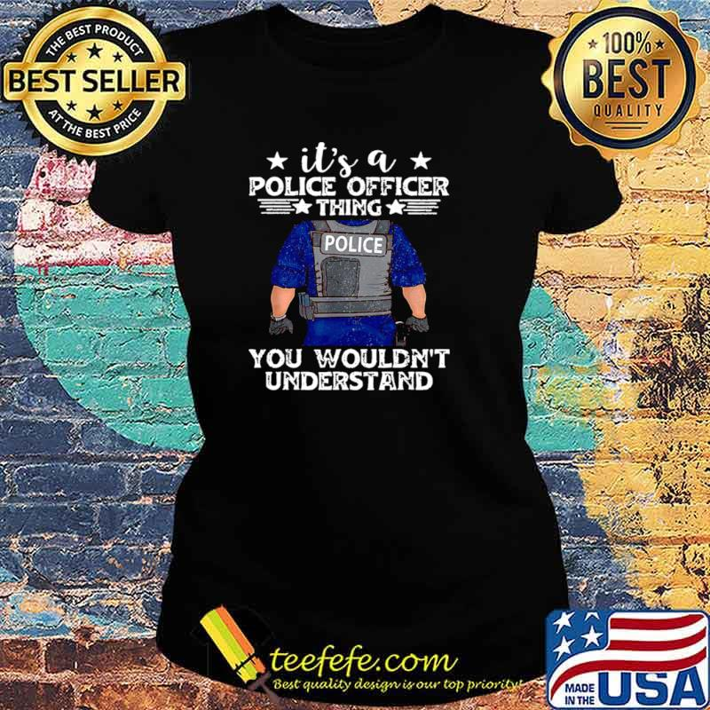 It's A Police Officer Thing You Wouldn't Understand Ladies tee