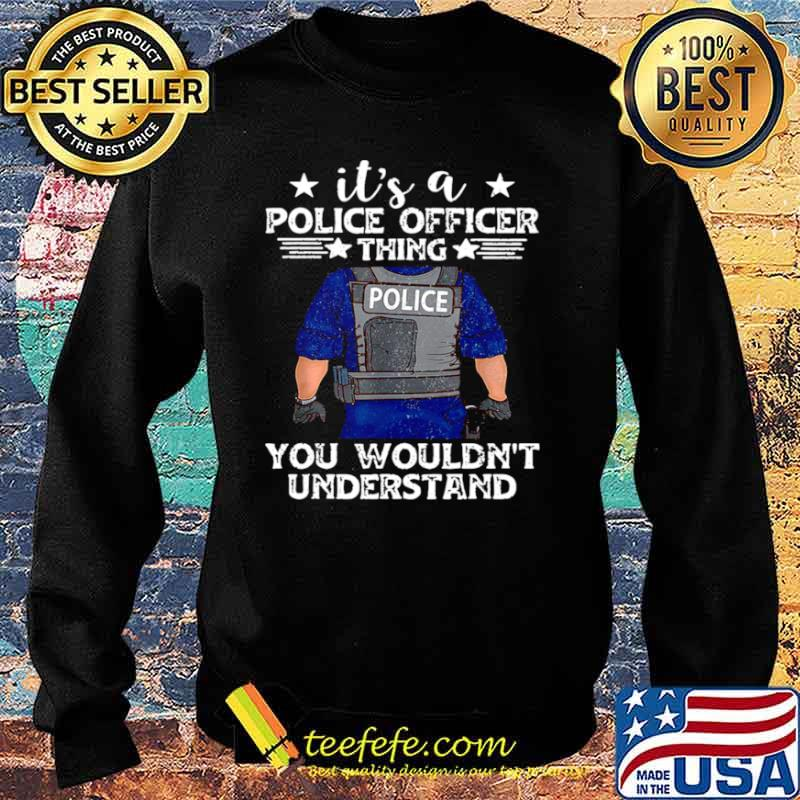 It's A Police Officer Thing You Wouldn't Understand Sweater