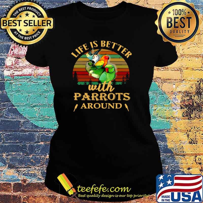 Life IS Better With Parrots Around Vintage Retro Ladies tee