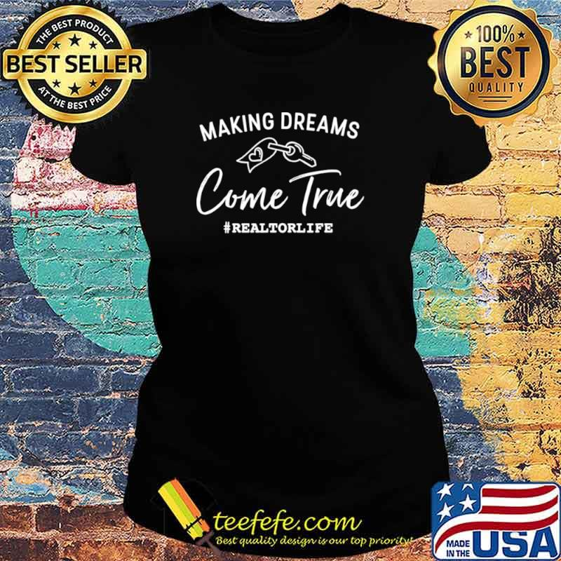 Making Dreams Come True Realtorlife Stylish Real Ladies tee