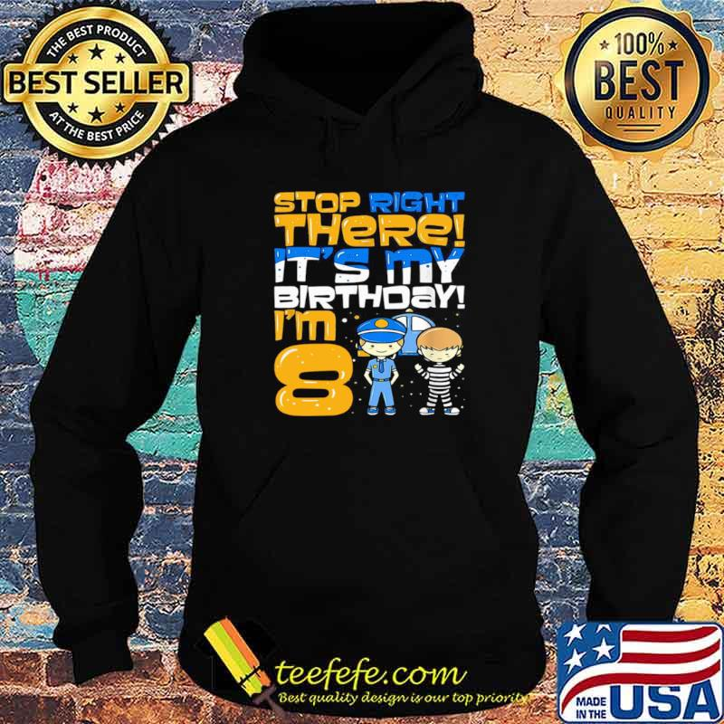 Stop Right There It's My Birthday I'm 8 Eighth Bir Hoodie