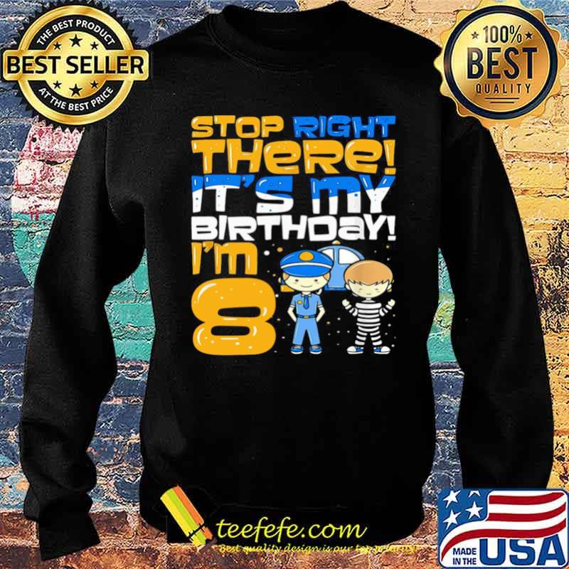 Stop Right There It's My Birthday I'm 8 Eighth Bir Sweater
