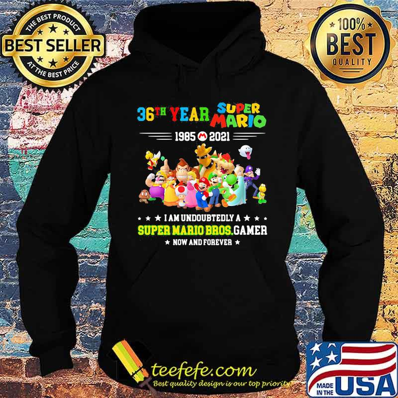 36 Year 1985 2021 Super Mario I Am Undoubtedly A Super Mario Bros Gamer Shirt Hoodie