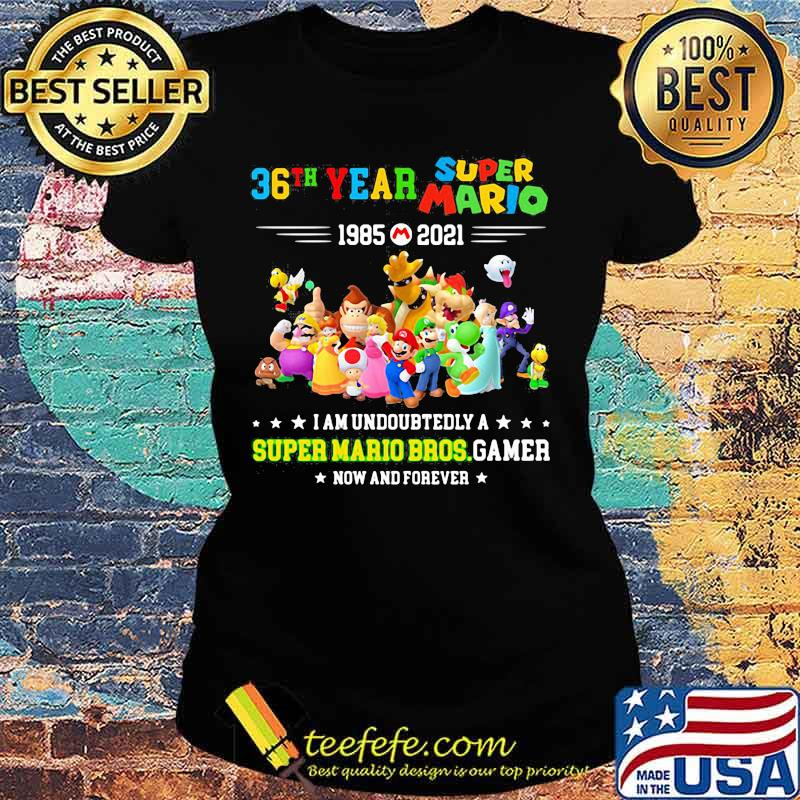 36 Year 1985 2021 Super Mario I Am Undoubtedly A Super Mario Bros Gamer Shirt Ladies tee