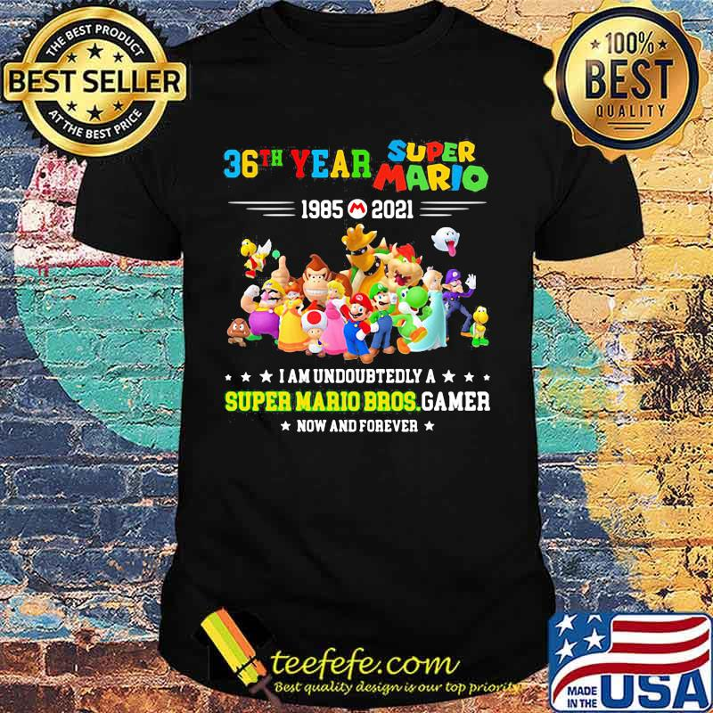 36 Year 1985 2021 Super Mario I Am Undoubtedly A Super Mario Bros Gamer Shirt