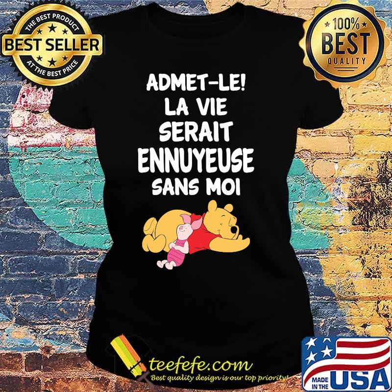 Admet-Le La Vie Serait Ennuyeuse Sans Moi Pooh And Piglet Shirt Ladies tee