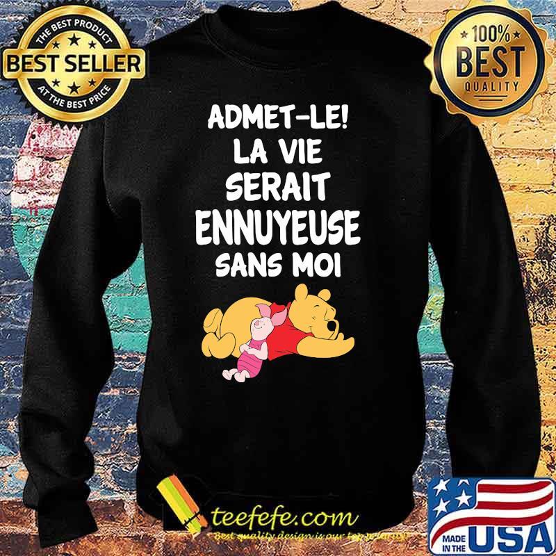 Admet-Le La Vie Serait Ennuyeuse Sans Moi Pooh And Piglet Shirt Sweater