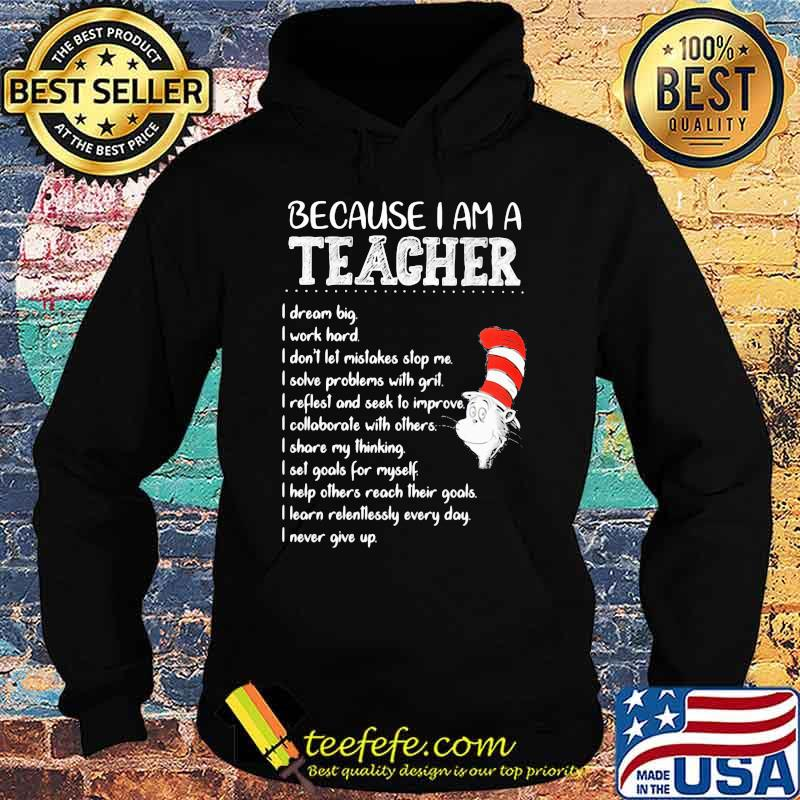 Because I Am A Teacher I Dream Big I Work Hard I Don't Let Mistakes Stop Me I Slove Problems With Grit Quote Buy Dr Seuss Shirt Hoodie